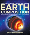 Peeling The Earth Like An Onion  Earth Composition - Geology Books For Kids  Childrens Earth Sciences Books