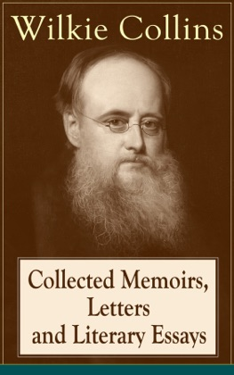 Collected Memoirs, Letters and Literary Essays of Wilkie Collins: Non-Fiction Works from the English novelist, known for his mystery novels The Woman in White, No Name, Armadale, The Moonstone (Featuring A Biography) image