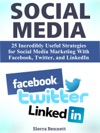 Social Media 25 Incredibly Useful Strategies For Social Media Marketing With Facebook Twitter And LinkedIn