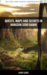 Quests Maps And Secrets In Horizon Zero Dawn