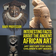 Interesting Facts About The Ancient African Art - Art History for Kids  Children's Art Books