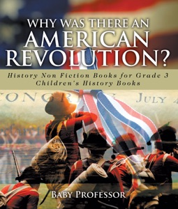 Why Was There An American Revolution? History Non Fiction Books for Grade 3  Children's History Books
