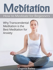 MEDITATION: HOW TO MEDITATE FOR BEGINNERS. WHY TRANSCENDENTAL MEDITATION IS THE BEST MEDITATION FOR ANXIETY