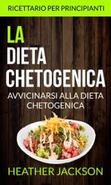 LA DIETA CHETOGENICA: AVVICINARSI ALLA DIETA CHETOGENICA: RICETTARIO PER PRINCIPIANTI