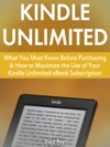 Kindle Unlimited What You Must Know Before Purchasing  How To Maximize The Use Of Your Kindle Unlimited EBook Subscription