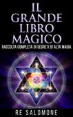 Il grande libro magico - Raccolta completa di segreti di Alta Magia Book Cover