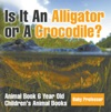 Is It An Alligator Or A Crocodile Animal Book 6 Year Old  Childrens Animal Books