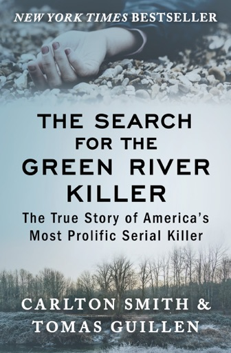 The Search for the Green River Killer - Carlton Smith & Tomas Guillen