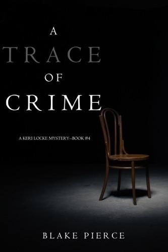 Blake Pierce - A Trace of Crime (a Keri Locke Mystery--Book #4)