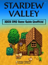 Stardew Valley Xbox One Game Guide Unofficial