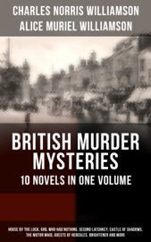 BRITISH MURDER MYSTERIES – 10 NOVELS IN ONE VOLUME: HOUSE BY THE LOCK, GIRL WHO HAD NOTHING, SECOND LATCHKEY, CASTLE OF SHADOWS, THE MOTOR MAID, GUESTS OF HERCULES, BRIGHTENER AND MORE