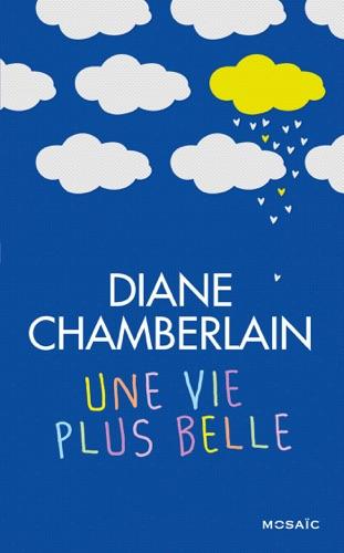 Diane Chamberlain - Une vie plus belle