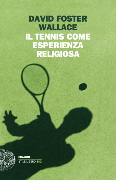 Il tennis come esperienza religiosa da David Foster Wallace