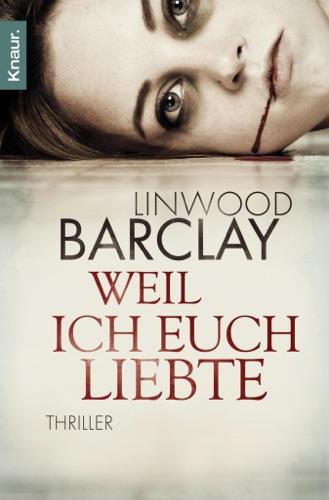 Linwood Barclay - Weil ich euch liebte