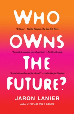 Who Owns the Future? - Jaron Lanier book