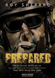 Prepared: The 8 Secret Skills of an Ex-IDF Special Forces Operator That Will Keep You Safe - Basic Guide book