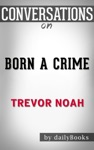 Born A Crime Stories From A South African Childhood By Trevor Noah Conversation Starters