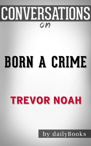 dailyBooks - Born a Crime: Stories from a South African Childhood by Trevor Noah: Conversation Starters