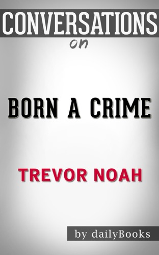 Born a Crime: Stories from a South African Childhood by Trevor Noah: Conversation Starters - dailyBooks - dailyBooks