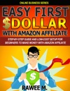 Easy First Dollar With Amazon Affiliate  Step-By-Step Guide And Low-Cost Setup For Beginners To Make Money With Amazon Affiliate