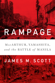 Rampage: MacArthur, Yamashita, and the Battle of Manila book