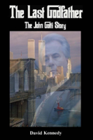 David Kennedy - The Last Godfather The John Gotti Story artwork