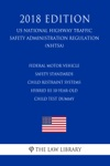 Federal Motor Vehicle Safety Standards - Child Restraint Systems - Hybrid III 10-Year-Old Child Test Dummy US National Highway Traffic Safety Administration Regulation NHTSA 2018 Edition