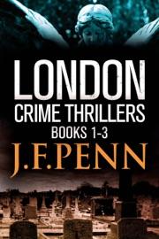 London Crime Thriller Boxset: Desecration, Delirium, Deviance - J.F. Penn
