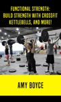 Functional Strength Build Stength With Crossfit Kettlebells And More