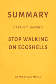 Summary of Paul T. Mason's Stop Walking on Eggshells by Milkyway Media