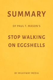Summary of Paul T. Mason's Stop Walking on Eggshells by Milkyway Media book