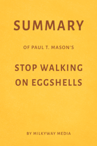 Summary of Paul T. Mason's Stop Walking on Eggshells by Milkyway Media Buch-Cover
