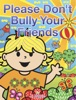Please Don't Bully Your Friends