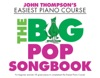 John Thomposns Easiest Piano Course The Big Pop Songbook