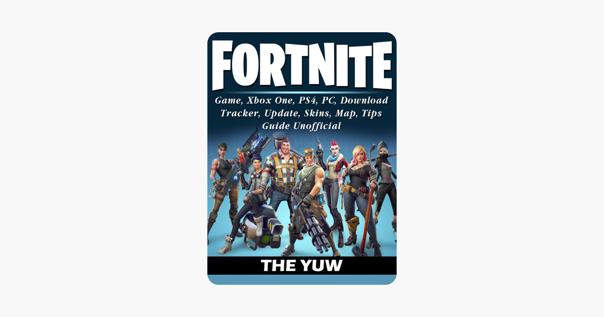 Fortnite Game, Xbox One, PS4, PC, Download, Tracker, Update, Skins, Map,  Tips, Guide Unofficial