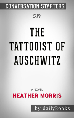 The Tattooist of Auschwitz: A Novel by Heather Morris - Daily Books book