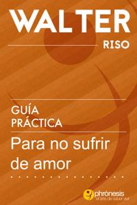 Guía práctica para no sufrir de amor Book Cover