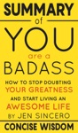 Summary Of You Are A Badass How To Stop Doubting Your Greatness And Start Living An Awesome Life By Jen Sincero