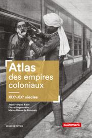 Atlas des empires coloniaux. XIXe - XXe siècles