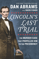 Dan Abrams & David Fisher - Lincoln's Last Trial: The Murder Case That Propelled Him to the Presidency artwork