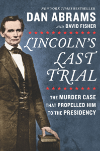 Lincoln's Last Trial: The Murder Case That Propelled Him to the Presidency Book Cover