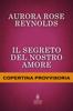 Aurora Rose Reynolds - Il segreto del nostro amore artwork