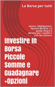 Investire In Borsa Piccole Somme e Guadagnare + Opzioni da Antonio Trusso