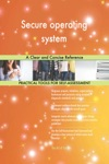 Secure Operating System A Clear And Concise Reference