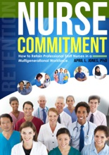 Nurse Commitment: How To Retain Professional Staff Nurses In A Multigenerational Workplace