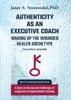 Authenticity As An Executive Coach: Waking Up The Wounded Healer Archetype