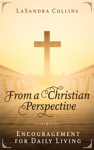 From A Christian Perspective Encouragement For Daily Living