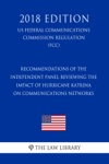 Recommendations Of The Independent Panel Reviewing The Impact Of Hurricane Katrina On Communications Networks US Federal Communications Commission Regulation FCC 2018 Edition