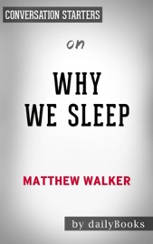 Why We Sleep: Unlocking the Power of Sleep and Dreams by Matthew Walker: Conversation Starters PDF Download