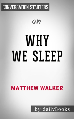 Why We Sleep: Unlocking the Power of Sleep and Dreams by Matthew Walker: Conversation Starters - Daily Books - Daily Books